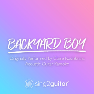 Sing2Guitar的專輯Backyard Boy (Originally Performed by Claire Rosinkranz)