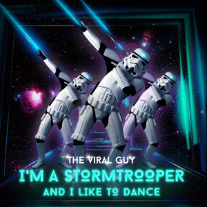 Album I'm a Stormtrooper and I Like to Dance from The Viral Guy