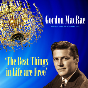 Album The Best Things in Life Are Free from Gordon MacRae