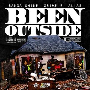 Banga Shine的專輯Been Outside (feat. Grime-E & Alias)