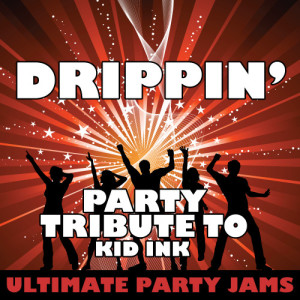 Ultimate Party Jams的專輯Drippin' (Party Tribute to Kid Ink)