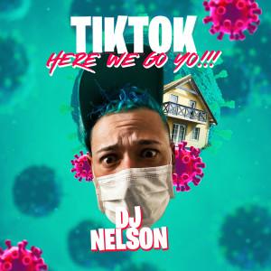Listen to TikTok (Here We Go Yo) song with lyrics from DJ Nelson