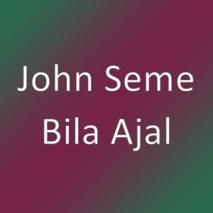Bila Ajal dari John Seme