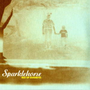 Album Sick Of Goodbyes from Sparklehorse