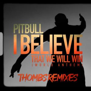 Pitbull的專輯I Believe That We Will Win (World Anthem)