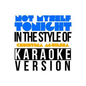 Karaoke - Ameritz的專輯Not Myself Tonight (In the Style of Christina Aguilera) [Karaoke Version] - Single