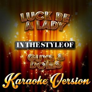 Karaoke - Ameritz的專輯Luck Be a Lady (In the Style of Guys & Dolls) [Karaoke Version] - Single