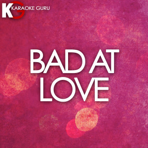 收聽Karaoke Guru的Bad At Love (Originally Performed by Halsey) [Karaoke Version]歌詞歌曲