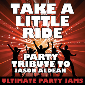 Ultimate Party Jams的專輯Take a Little Ride (Party Tribute to Jason Aldean) - Single