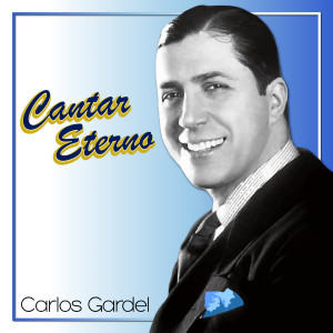 Carlos Gardel的專輯Cantar Eterno