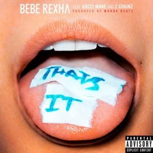 收聽Bebe Rexha的That's It (feat. Gucci Mane & 2 Chainz) (Explicit)歌詞歌曲
