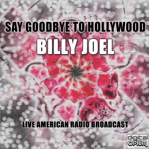 Album Say Goodbye To Hollywood (Live) from Billy Joel