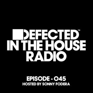 Album Defected In The House Radio Show Episode 045 (hosted by Sonny Fodera) from Defected Radio