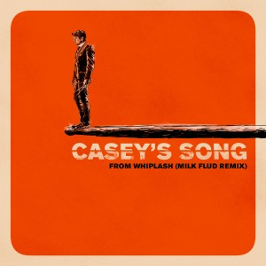 Album Casey's Song (Milk Flud Remix) from Justin Hurwitz