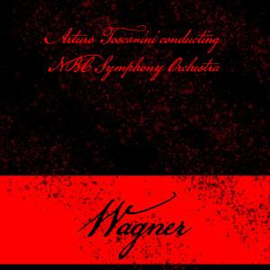 NBC Symphony Orchestra的專輯Arturo Toscanini conducting NBC Symphony Orchestra: Wagner