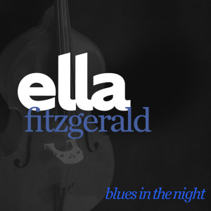 Ella Fitzgerald的專輯Blues In The Night