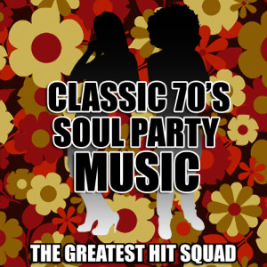 The Greatest Hit Squad的專輯Classic 70's Soul Party Music