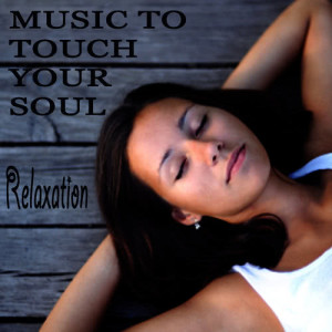 Music to Touch Your Soul: Relaxation