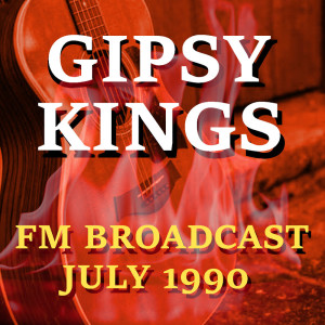 Gipsy Kings的專輯Gipsy Kings FM Broadcast July 1990