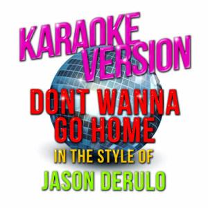 Karaoke - Ameritz的專輯Dont Wanna Go Home (In the Style of Jason Derulo) [Karaoke Version] - Single