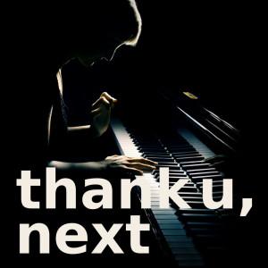 thank u, next (piano version) dari thank u, next