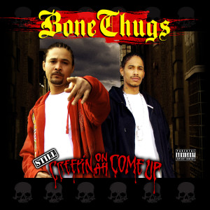 Album Still Creepin on Ah Come Up from Bone Thugs N Harmony