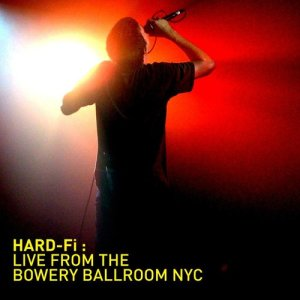 Album Recorded Live at The Bowery Ballroom NYC (iTUNES) from Hard-Fi