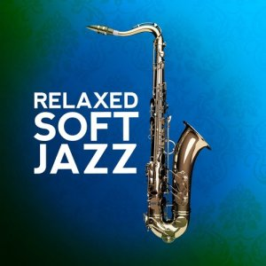 Album Relaxed Soft Jazz from Various Artists