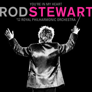 Album You're In My Heart: Rod Stewart (with The Royal Philharmonic Orchestra) from Rod Stewart