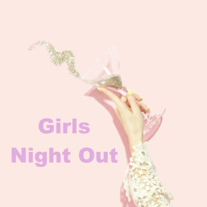 Album Girls Night Out (Explicit) from Various Artists