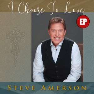 Album I Choose to Love EP from Steve Amerson