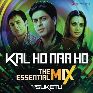 "Album Kal Ho Naa Ho The Essential Mix (Remix By DJ Suketu) (From ""Kal Ho Naa Ho"") from Shankar Ehsaan Loy"