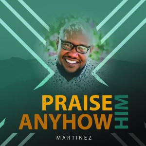 Praise Him Anyhow