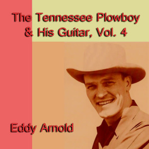 Eddy Arnold的專輯The Tennessee Plowboy & His Guitar, Vol. 4