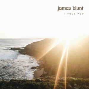 Listen to I Told You song with lyrics from James Blunt