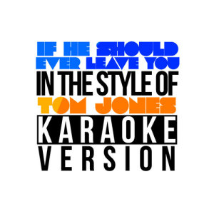 Karaoke - Ameritz的專輯If He Should Ever Leave You (In the Style of Tom Jones) [Karaoke Version] - Single
