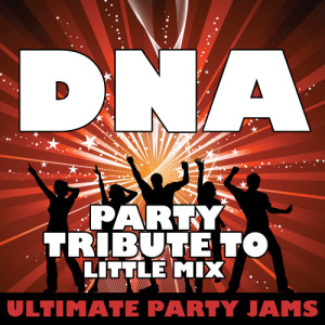 Ultimate Party Jams的專輯DNA (Party Tribute to Little Mix)