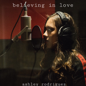 Album Believing in Love from Ashley Rodriguez