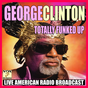 Album Totally Funked Up (Live) from George Clinton