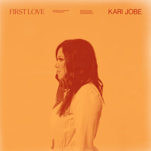Album First Love from Kari Jobe