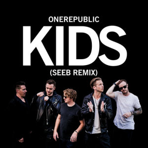 Listen to Kids (Seeb Remix) song with lyrics from OneRepublic