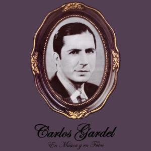 Carlos Gardel的專輯Carlos Gardel En Música Y En Fotos