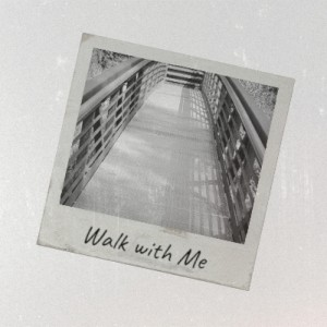 Walk with Me (Explicit)