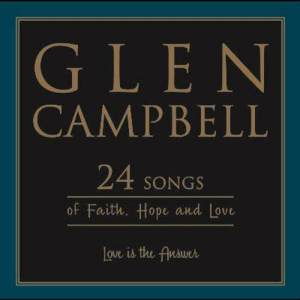 Glen Campbell的專輯Love Is The Answer: 24 Songs Of Faith, Hope And Love