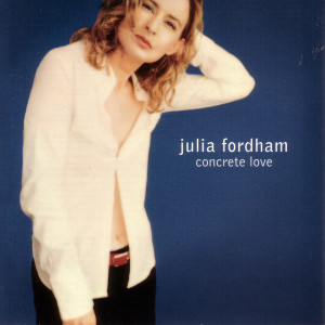 Concrete Love 2006 Julia Fordham