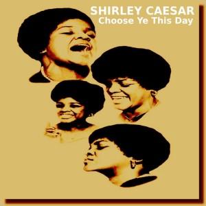 Album Choose Ye This Day from Shirley Caesar