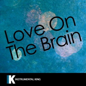 Instrumental King的專輯Love on the Brain (In the Style of Rihanna) [Karaoke Version]