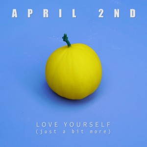 Album Love Yourself (Just a Bit More) from April 2nd