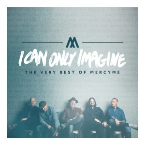 Album I Can Only Imagine (The Very Best of Mercyme) from MercyME