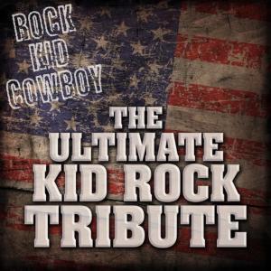 Album Rock Kid Cowboy: The Ultimate Kid Rock Tribute from Rock Kid Cowboy